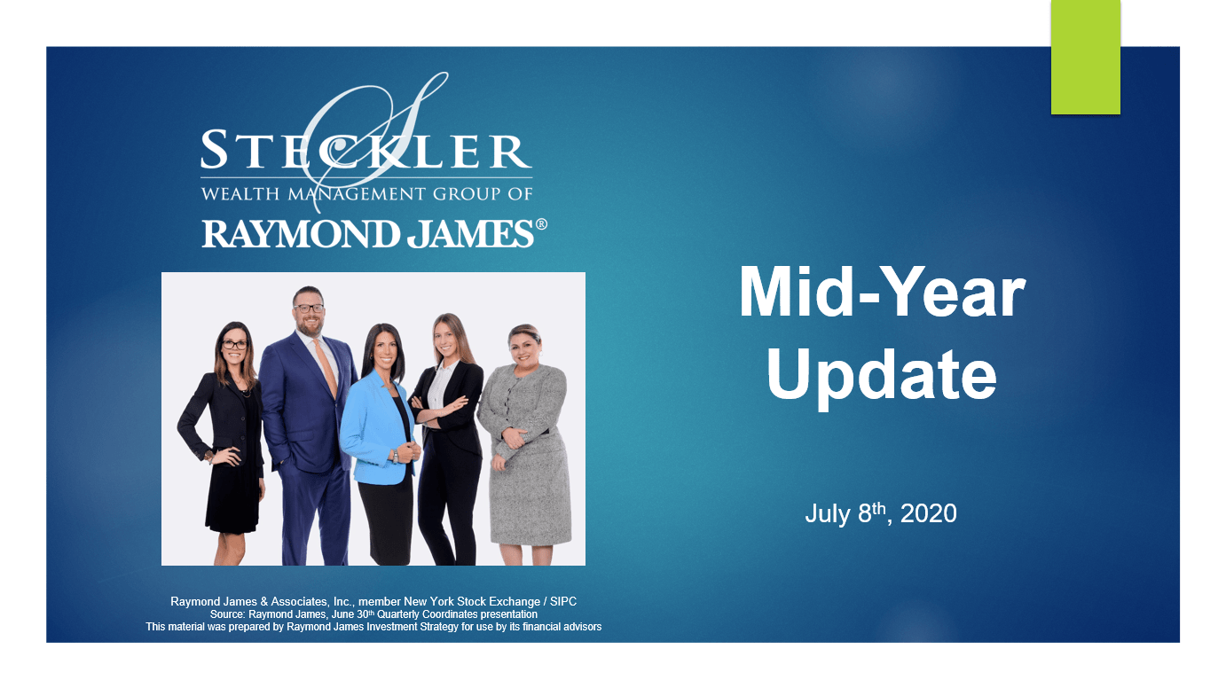 STECKLER WEALTH MANAGEMENT GROUP MID-YEAR UPDATE